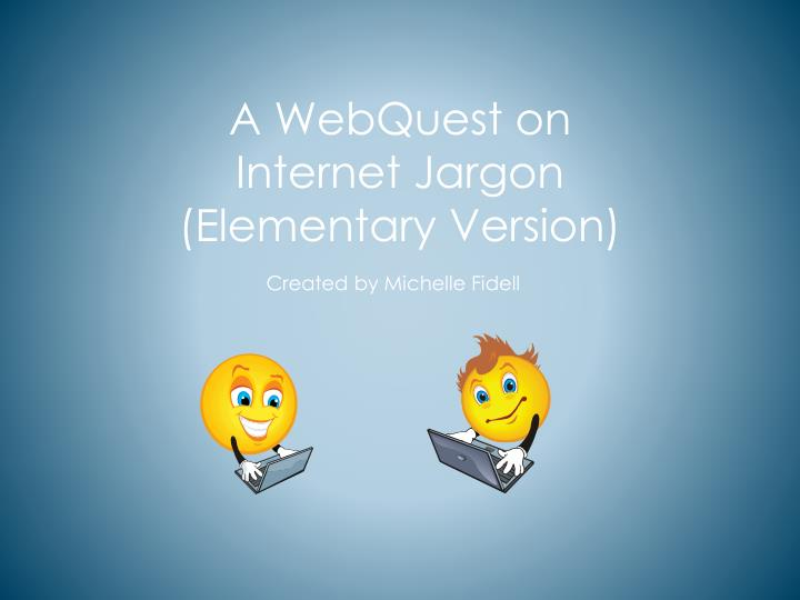 A webquest on internet jargon elementary version