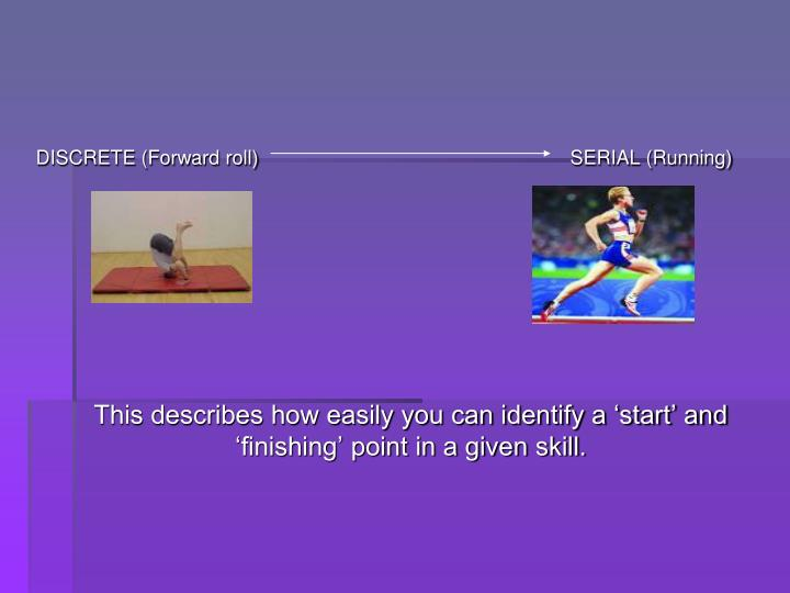 DISCRETE (Forward roll)            SERIAL (Running)