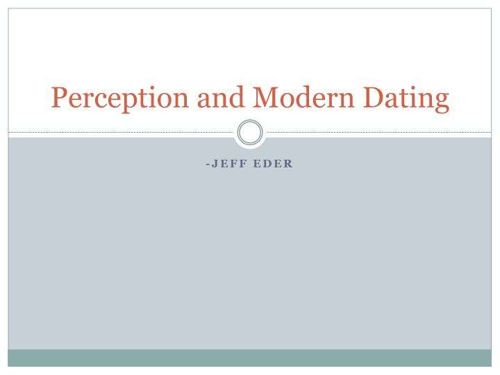 Perception and modern dating