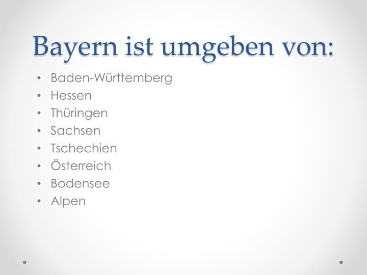 Bayern ist umgeben von: