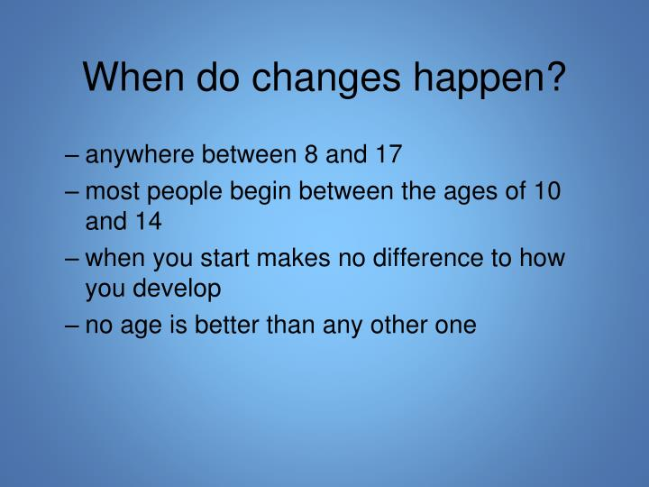 When do changes happen?