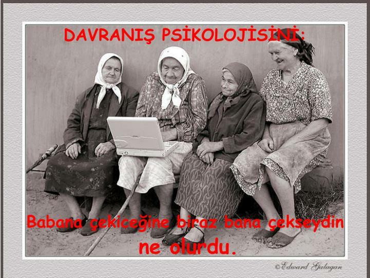 DAVRANIŞ PSİKOLOJİSİNİ: