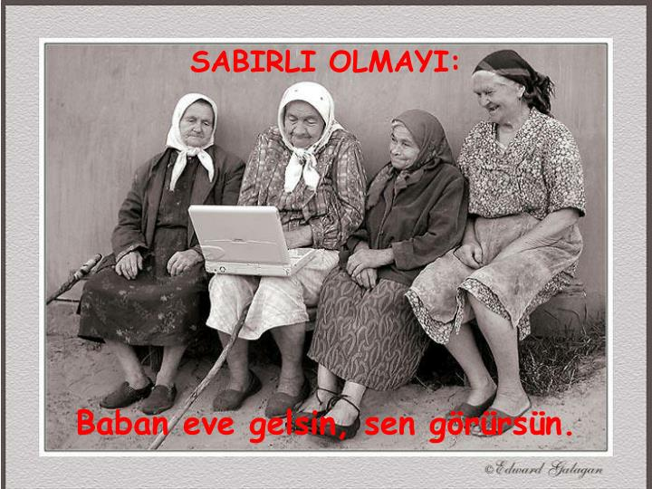 SABIRLI OLMAYI: