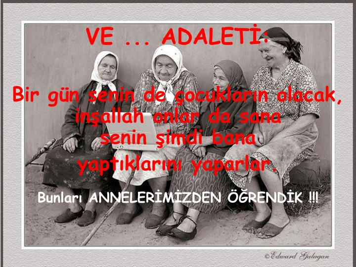 VE ... ADALETİ:
