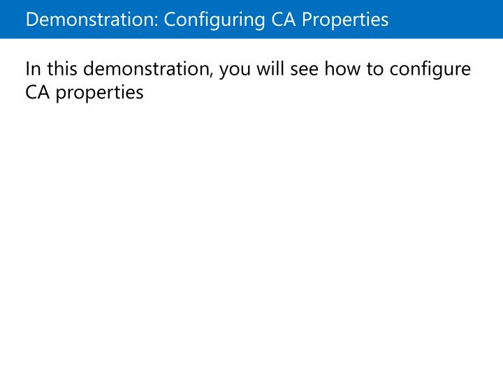 Demonstration: Configuring CA Properties
