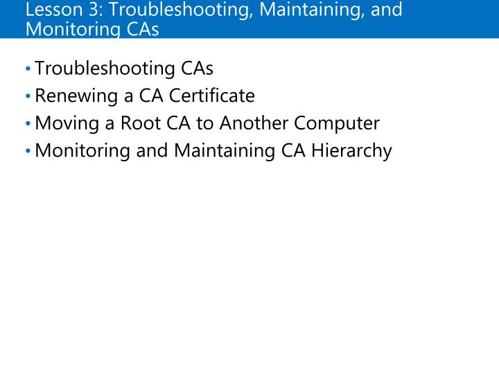 Lesson 3: Troubleshooting, Maintaining, and Monitoring CAs