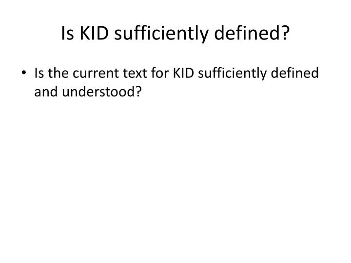 Is KID sufficiently defined?