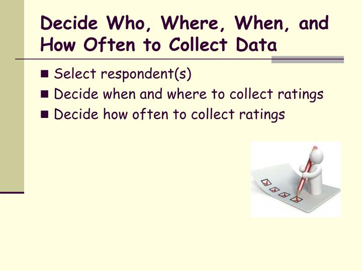 Decide Who, Where, When, and How Often to Collect Data