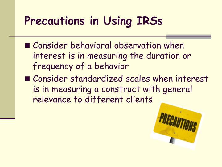 Precautions in Using IRSs