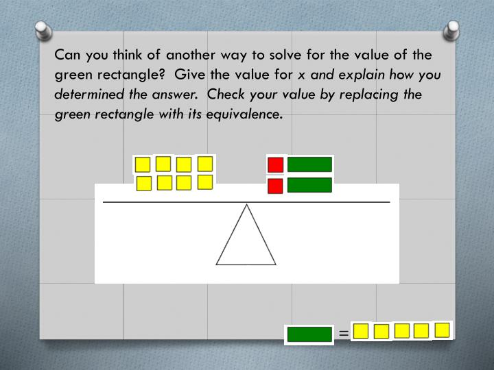 Can you think of another way to solve for the value of the green rectangle?  Give