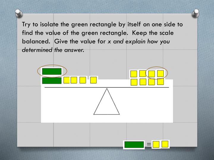 Try to isolate the green rectangle by itself on one side to find the value of the green rectangle