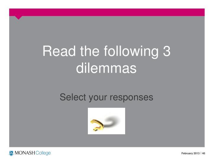 Read the following 3 dilemmas
