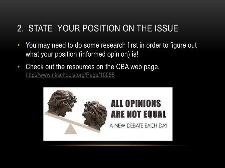 2.  State  your position on the issue
