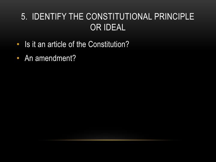 5.  Identify the constitutional principle or Ideal