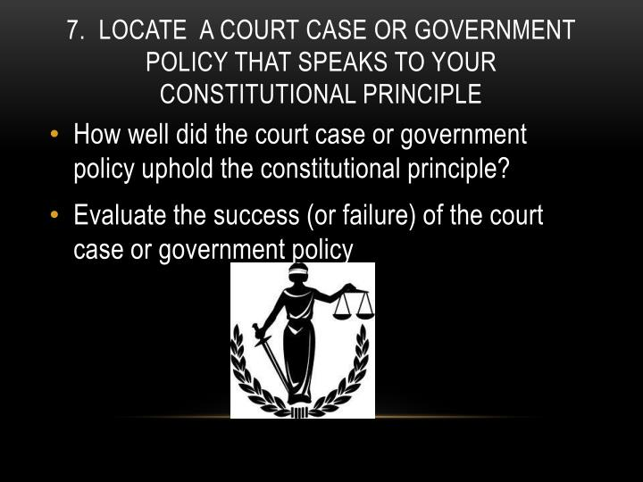 7.  Locate  a court case or government policy that speaks to your constitutional principle