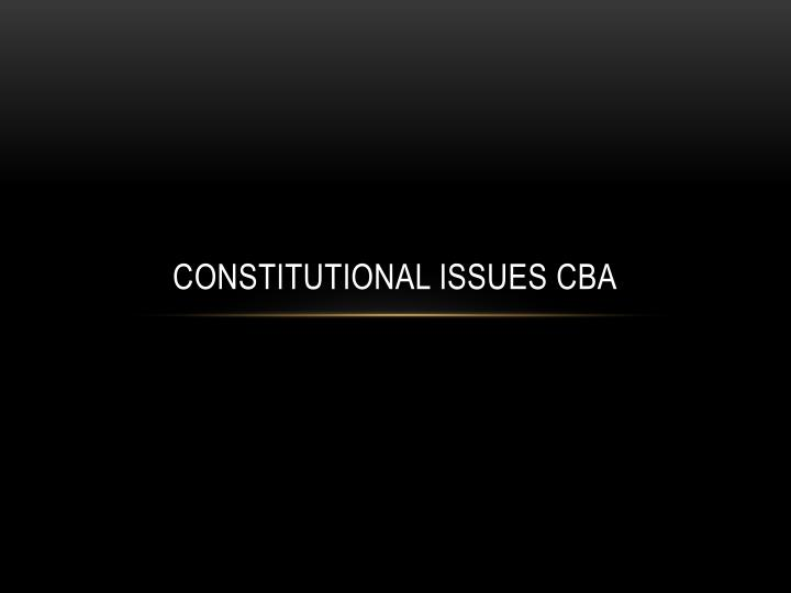 Constitutional issues cba