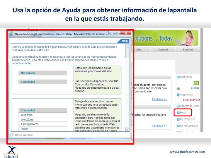Usa la opción de Ayuda para obtener información de