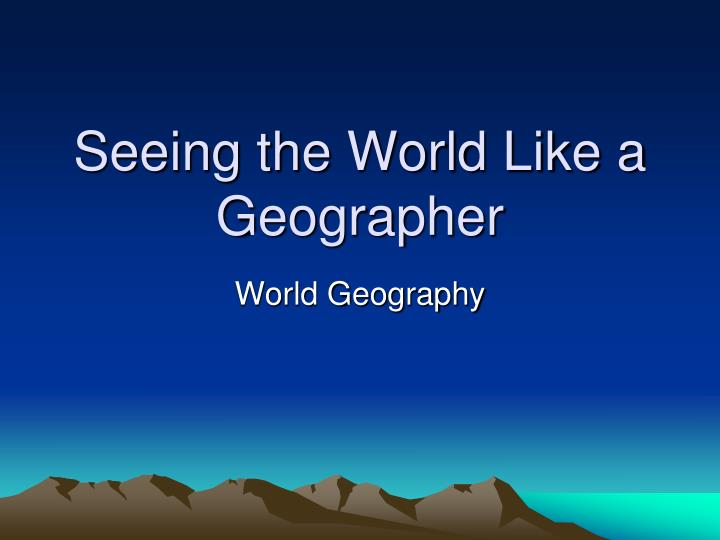Seeing the world like a geographer