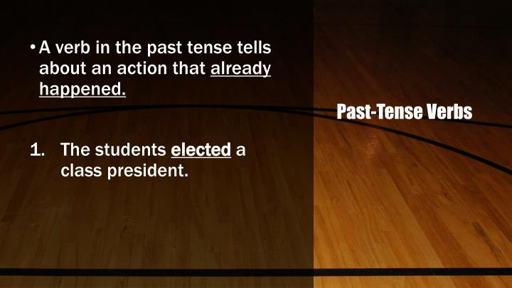 A verb in the past tense tells about an action that