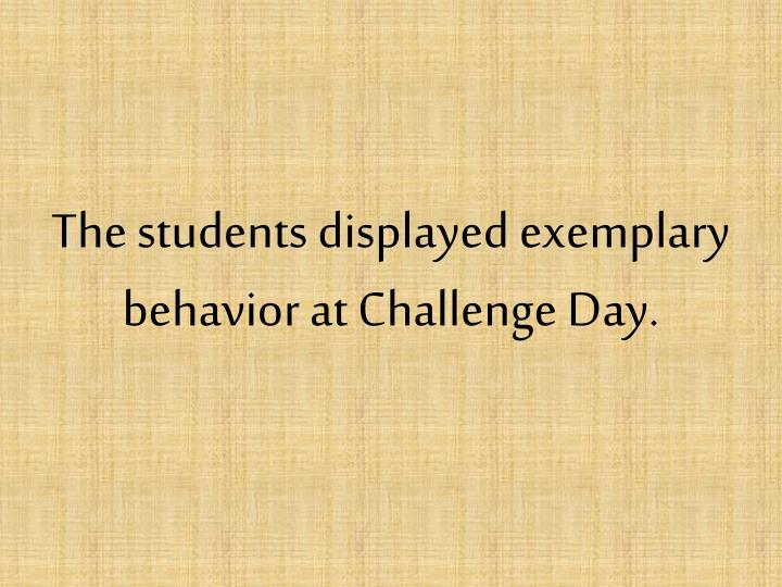 The students displayed exemplary behavior at Challenge Day.