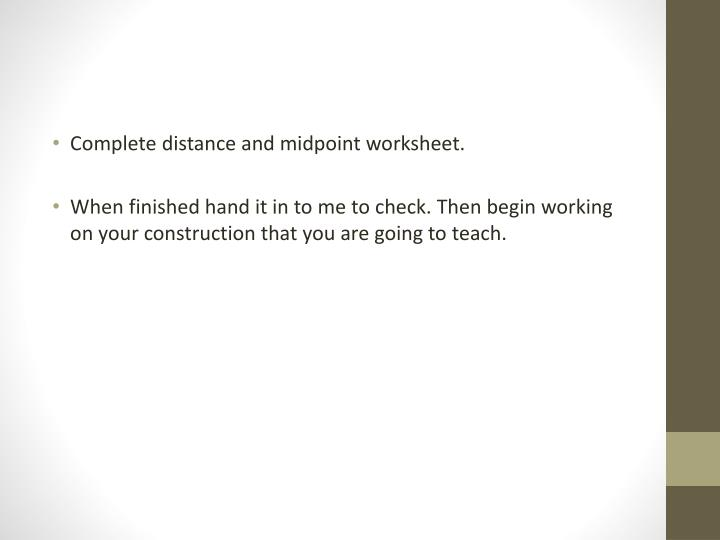 Complete distance and midpoint worksheet.