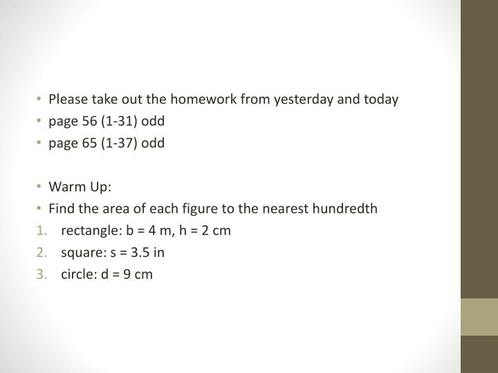 Please take out the homework from yesterday and today