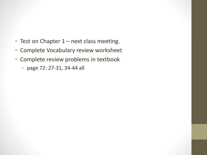 Test on Chapter 1 – next class meeting.
