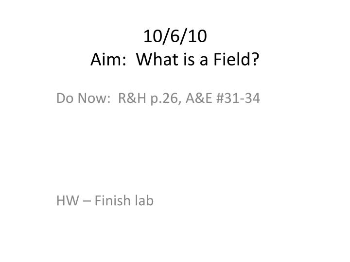 10 6 10 aim what is a field
