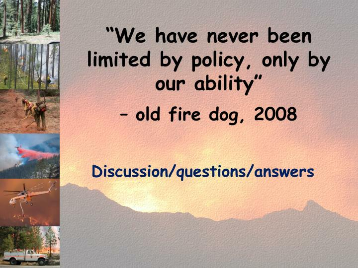 """We have never been limited by policy, only by our ability"""