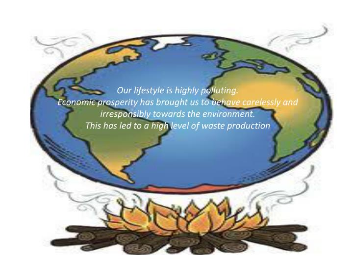 Our lifestyle is highly polluting.
