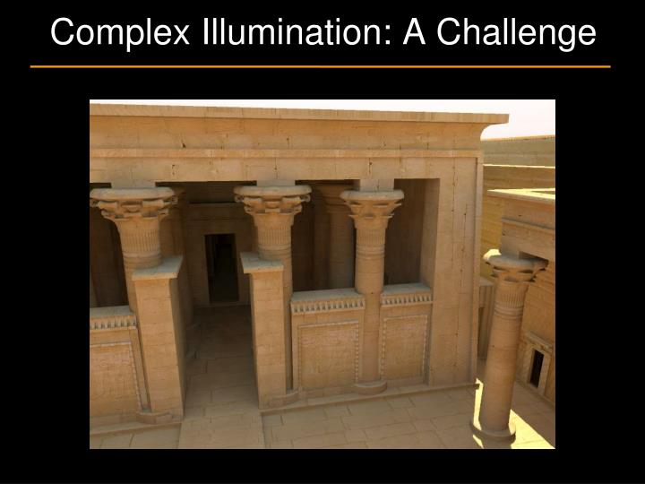 Complex Illumination: A Challenge