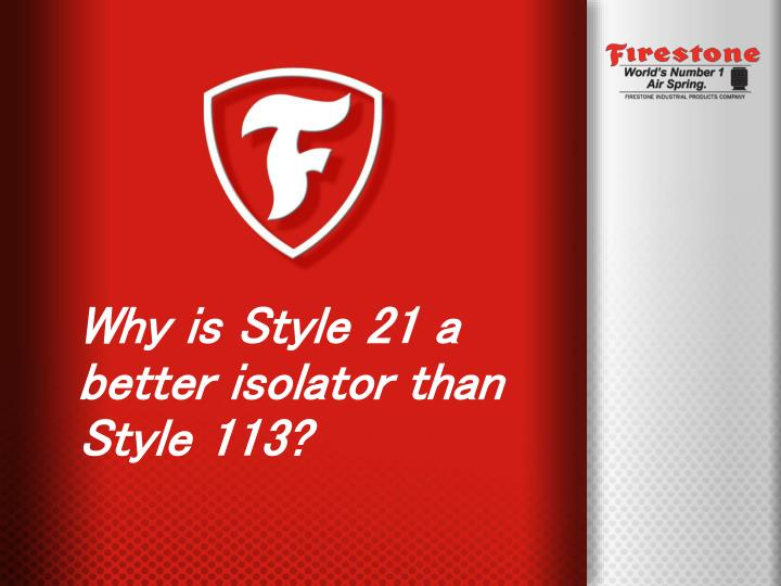 Why is Style 21 a better isolator than Style 113?