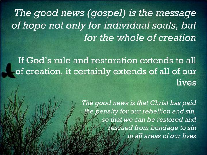 The good news (gospel) is the message of hope not only for individual souls, but for the whole of creation
