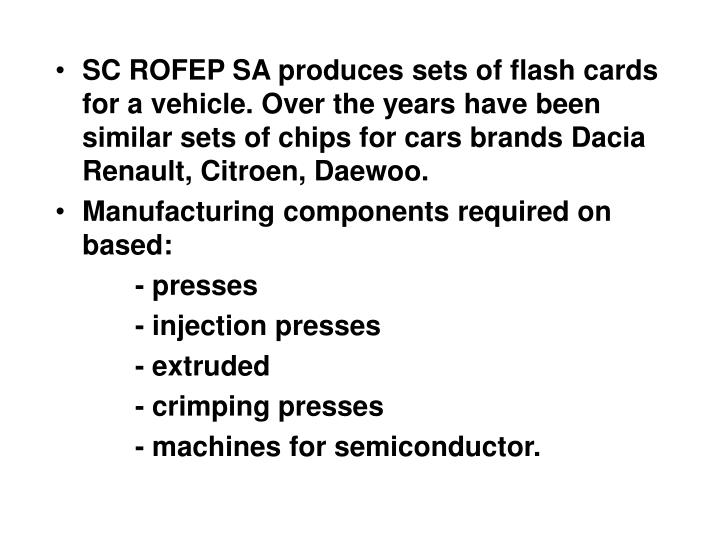 SC ROFEP SA produces sets of flash cards for a vehicle. Over the years have been similar sets of chips for cars brands Dacia Renault, Citroen, Daewoo.