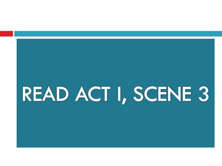 READ ACT I, SCENE 3