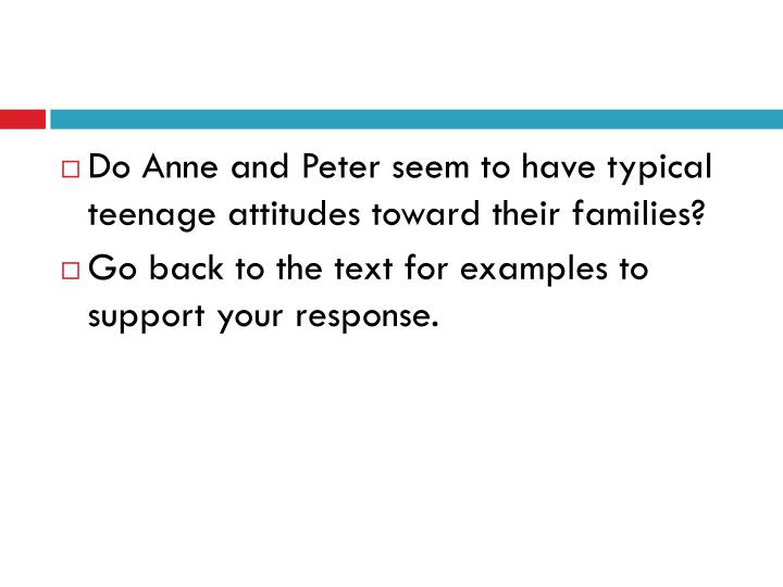 Do Anne and Peter seem to have typical teenage attitudes toward their families?