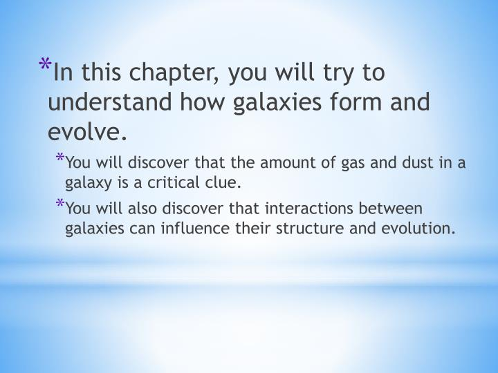 In this chapter, you will try to understand how galaxies form and evolve.