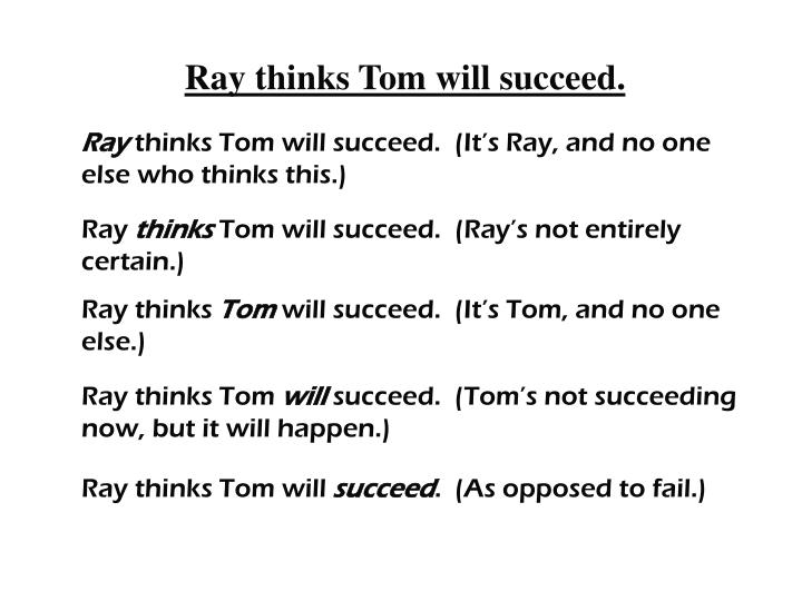 Ray thinks Tom will succeed.