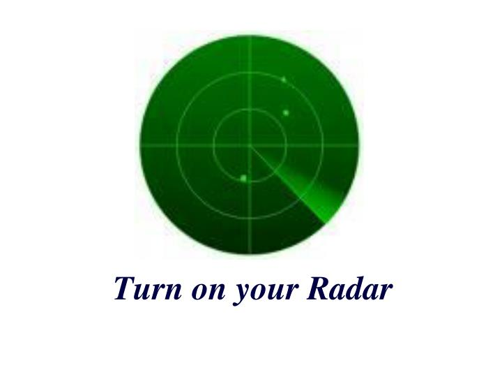 Turn on your Radar