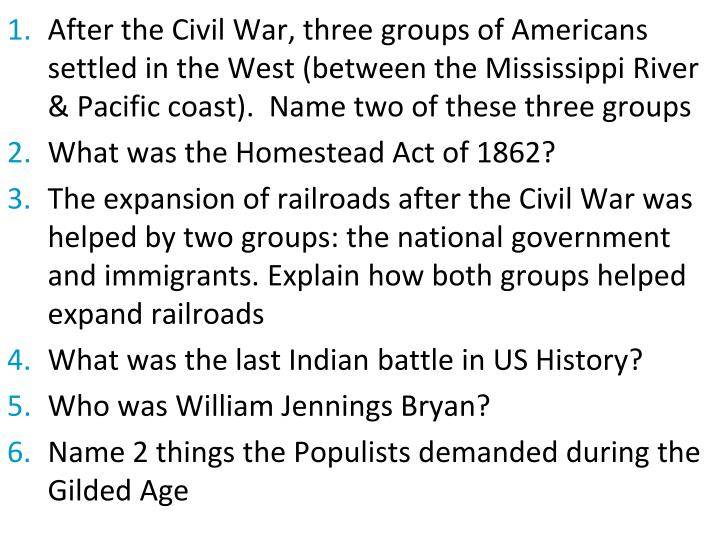 After the Civil War, three groups of Americans settled in the West (between the Mississippi River & Pacific coast).  Name two of these three groups