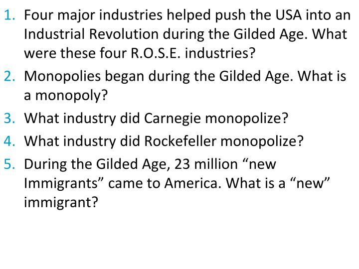 Four major industries helped push the USA into an Industrial Revolution during the Gilded Age. What were these four R.O.S.E. industries?