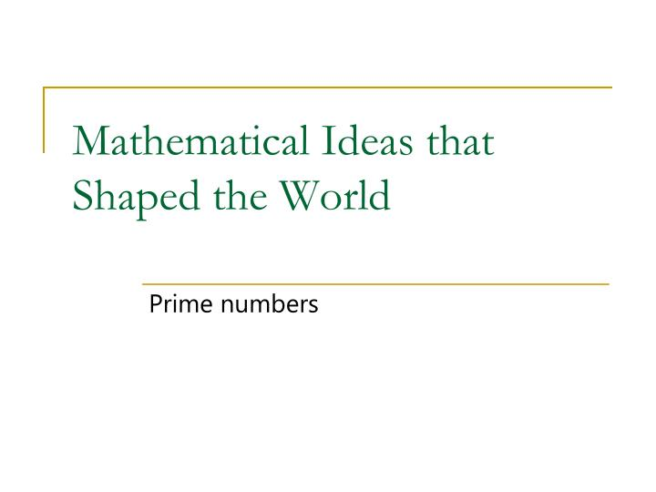 Mathematical ideas that shaped the world