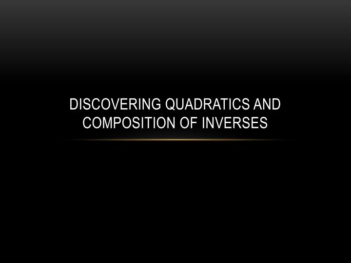 Discovering quadratics and composition of inverses