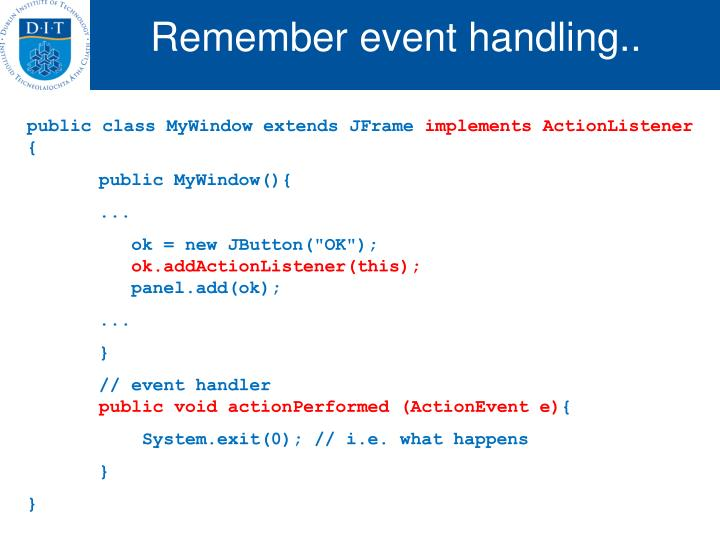 Remember event handling..