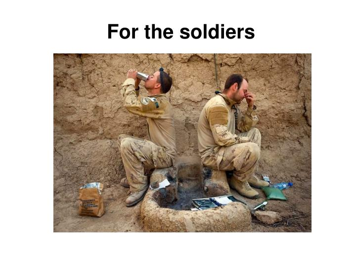 For the soldiers