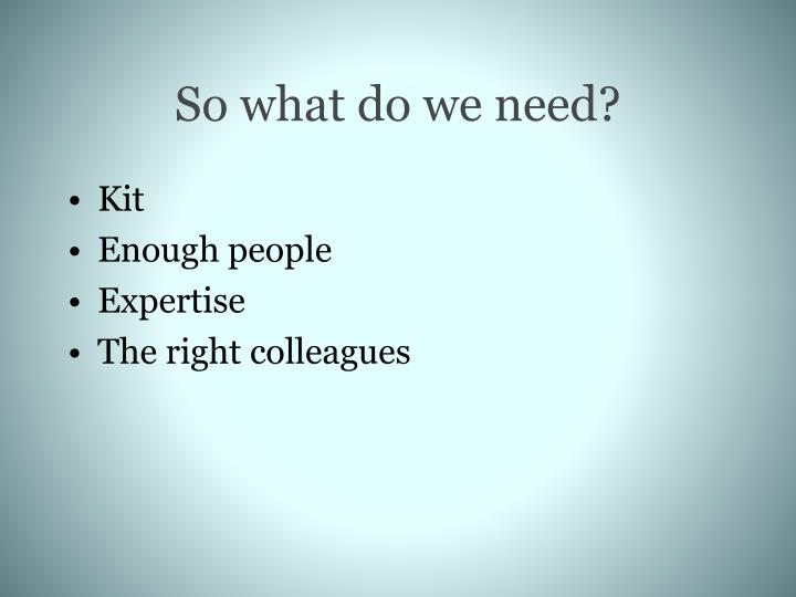 So what do we need?