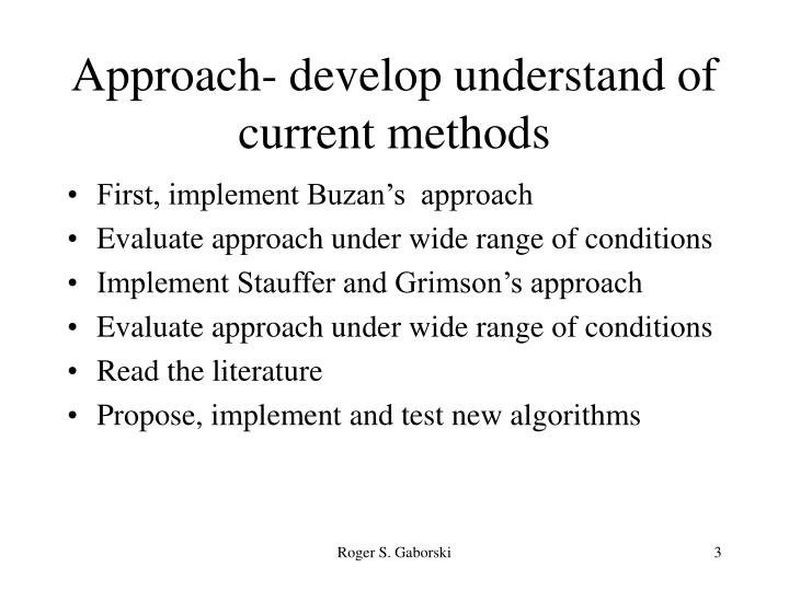 Approach- develop understand of current methods