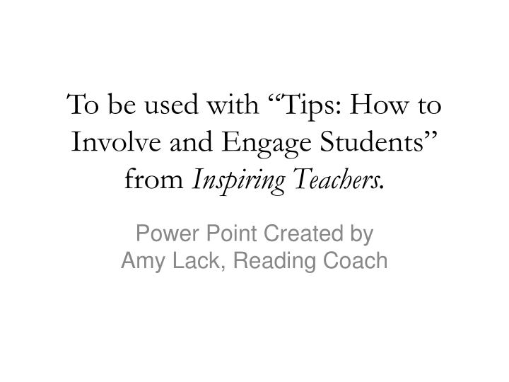 "To be used with ""Tips: How to Involve and Engage Students"" from"