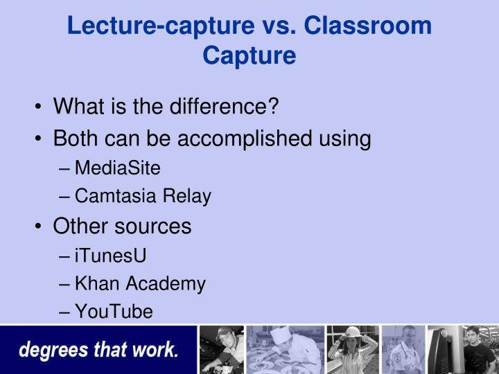 Lecture-capture vs. Classroom Capture
