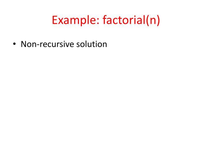 Example: factorial(n)